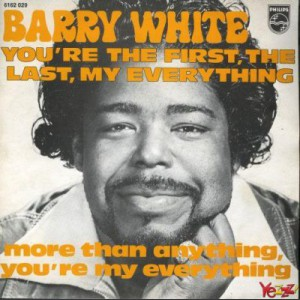 Barry White You're the first, the last, my everything