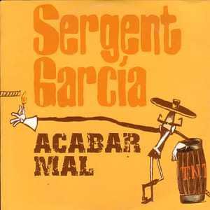Sergent Garcia Acabar mal (edit)