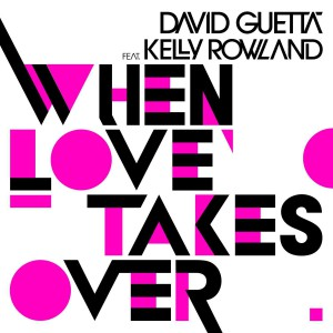 David Guetta & Kelly Rowland When Love Takes Over