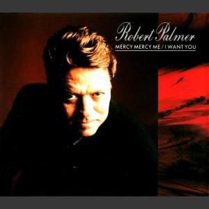 Robert Palmer Mercy Mercy Me