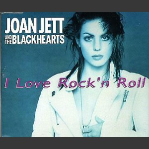 Joan Jett and the Blackhearts I Love Rock'n Roll