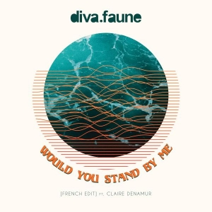 Diva Faune Ft. Claire Denamur Would You Stand by Me