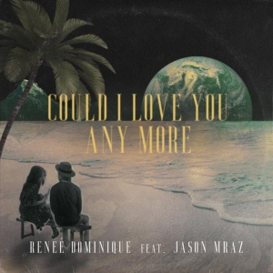 Reneé Dominique Ft. Jason Mraz Could I love you any more