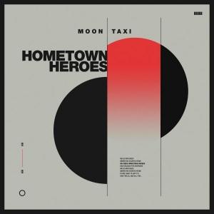 MOON TAXI HOMETOWN HEROES