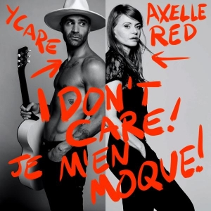 Ycare et Axelle Red I Don't Care (je m'en moque)
