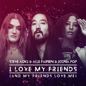 Steve Aoki & Icona Pop I Love My Friends