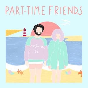 Part-Time Friends Même si