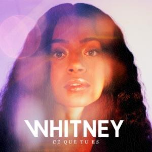 Whitney Ce que tu es