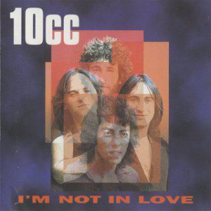 Ten cc I'm Not in Love