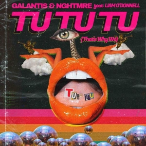 Galantis & NGHTMRE Tu Tu Tu (That's Why We)