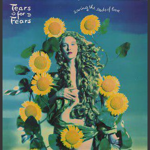 Tears for Fears Sowing The Seeds Of Love