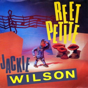 Jackie Wilson Reet Petite (The Finest Girl You Ever Want to Meet)
