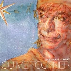 Jean-Louis Aubert Où me tourner (Radio Edit)