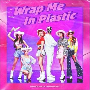 MOMOLAND & CHROMANCE Wrap Me In Plastic
