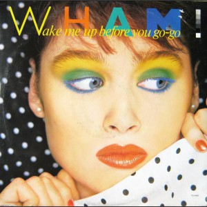 Wham Wake me up (before you go-go)