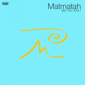 Matmatah Bet You And I