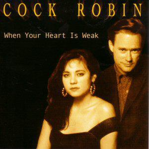 Cock Robin When Your Heart Is Weak