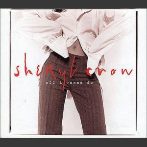 Sheryl Crow All I wanna do