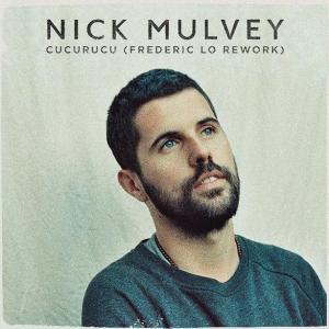 Nick Mulvey Cucurucu (Frederic Lo Rework)