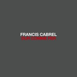 Francis Cabrel Dur comme fer