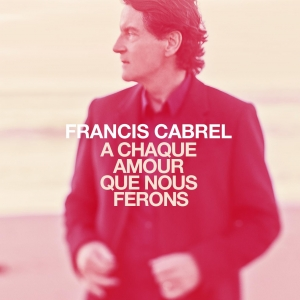 Francis Cabrel A chaque amour que nous ferons