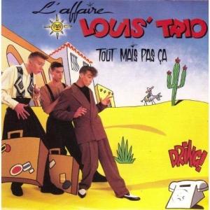 L'affaire Louis' Trio Tout Mais Pas Ça