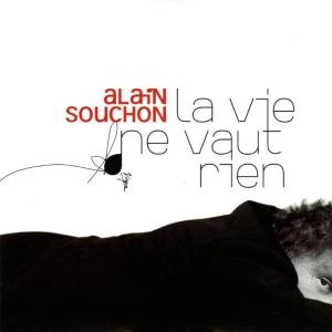 Alain Souchon La vie ne vaut rien