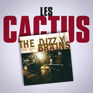 THE DIZZY BRAINS Les Cactus