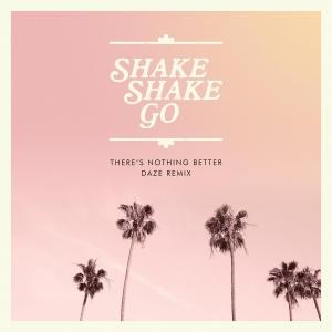 Shake Shake Go There's nothing better (Daze Remix)