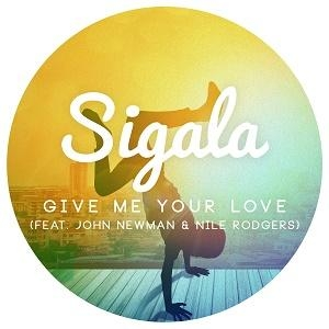 Sigala Ft. John Newman Give Me Your Love