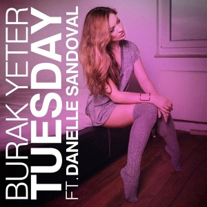 Burak Yeter Tuesday (Feat Danelle Sandoval)