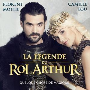 La Légende du Roi Arthur , Florent Mothe et Camille Lou Quelque chose de magique