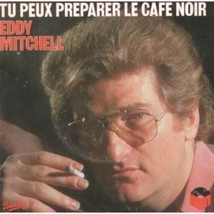 Eddy Mitchell Tu peux préparer le café noir