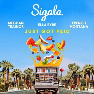 Sigala ft. Ella Eyre , Meghan Trainor & French Montana Just got paid