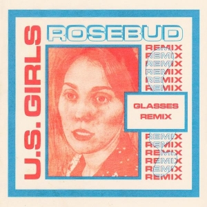 U.S. Girls Rosebud (Glasses Remix)