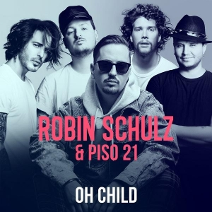 Robin Schulz & Piso 21 Oh child