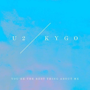 U2 You're the best thing about me (kygo remix)