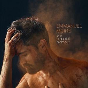 Emmanuel Moire Et si on parlait d'amour