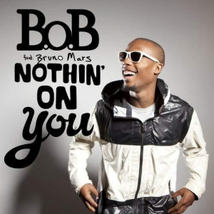 B.O.B. ft. Bruno Mars Nothing On You