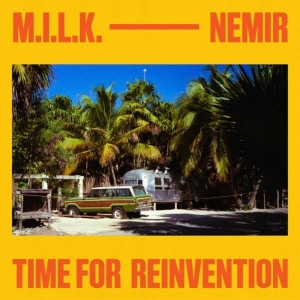 M.I.L.K. ft Nemir Time For Reinvention