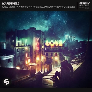 Hardwell Ft. Conor Maynard & Snoop Dog How You Love Me