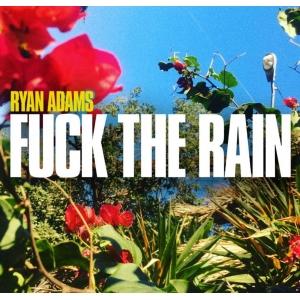 Ryan Adams Fuck The Rain