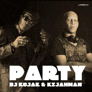 DJ KOJAK & KIJAHMAN Party (Original Mix)
