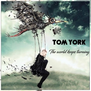 Tom York The world keeps turning