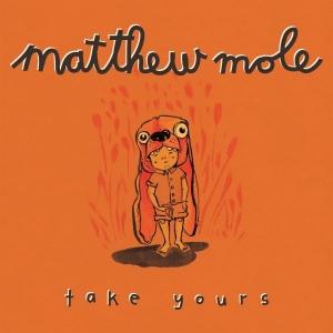 Matthew Mole Take Yours
