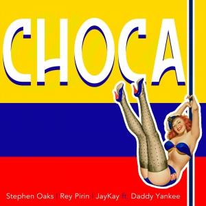 Stephen Oaks, Rey Pirin, JayKay ft. Daddy Yankee Choca