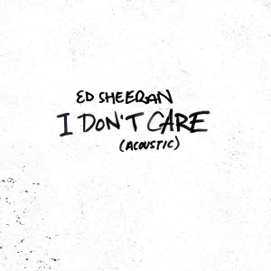 Ed Sheeran I don't Care (Acoustic)
