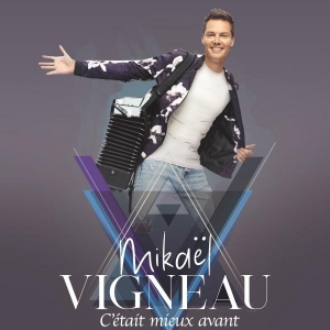 Mikaël Vigneau C'était mieux avant