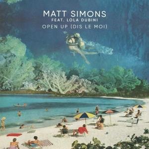 MATT SIMONS Ft. LOLA DUBINI Open Up (Dis le Moi)