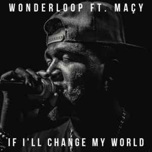 WONDERLOOP feat. Maçy If I'll Change My World
